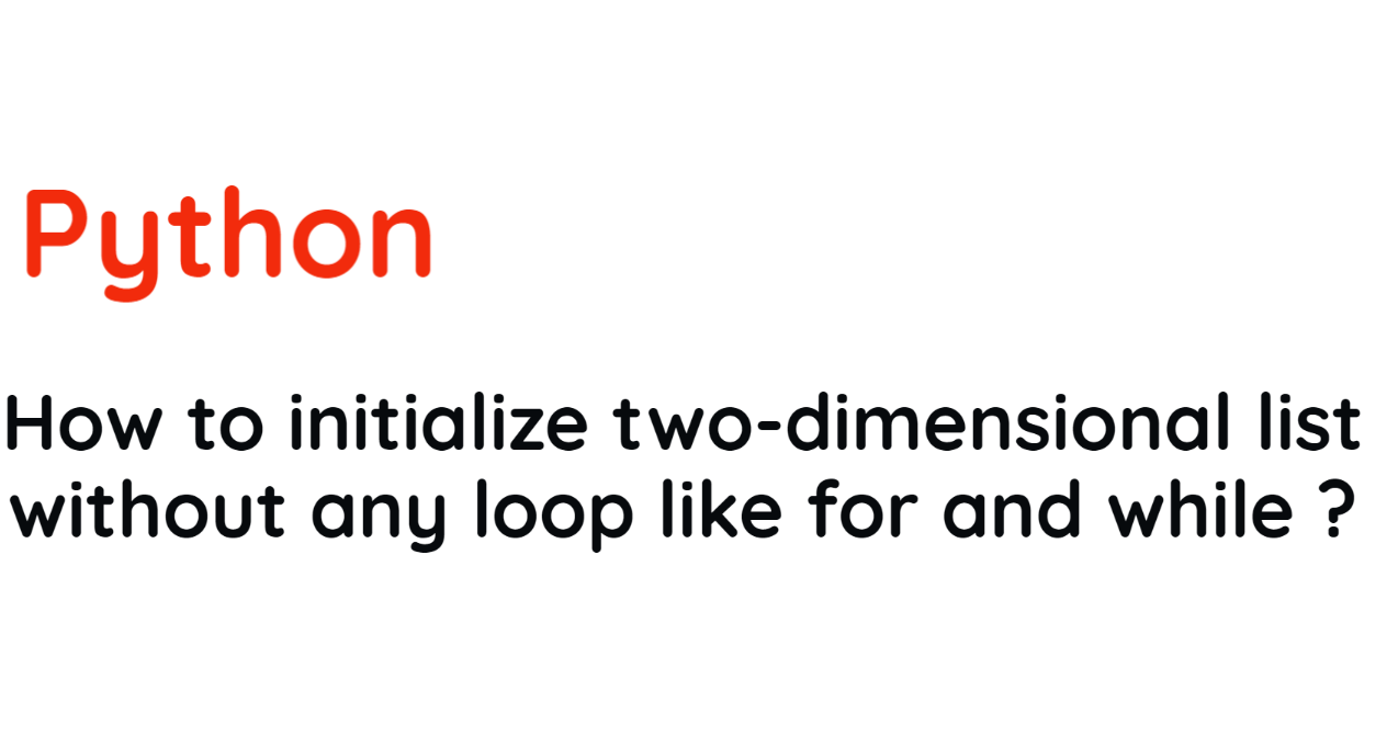 How to initialize two-dimensional list in Python without any loop like for and while.