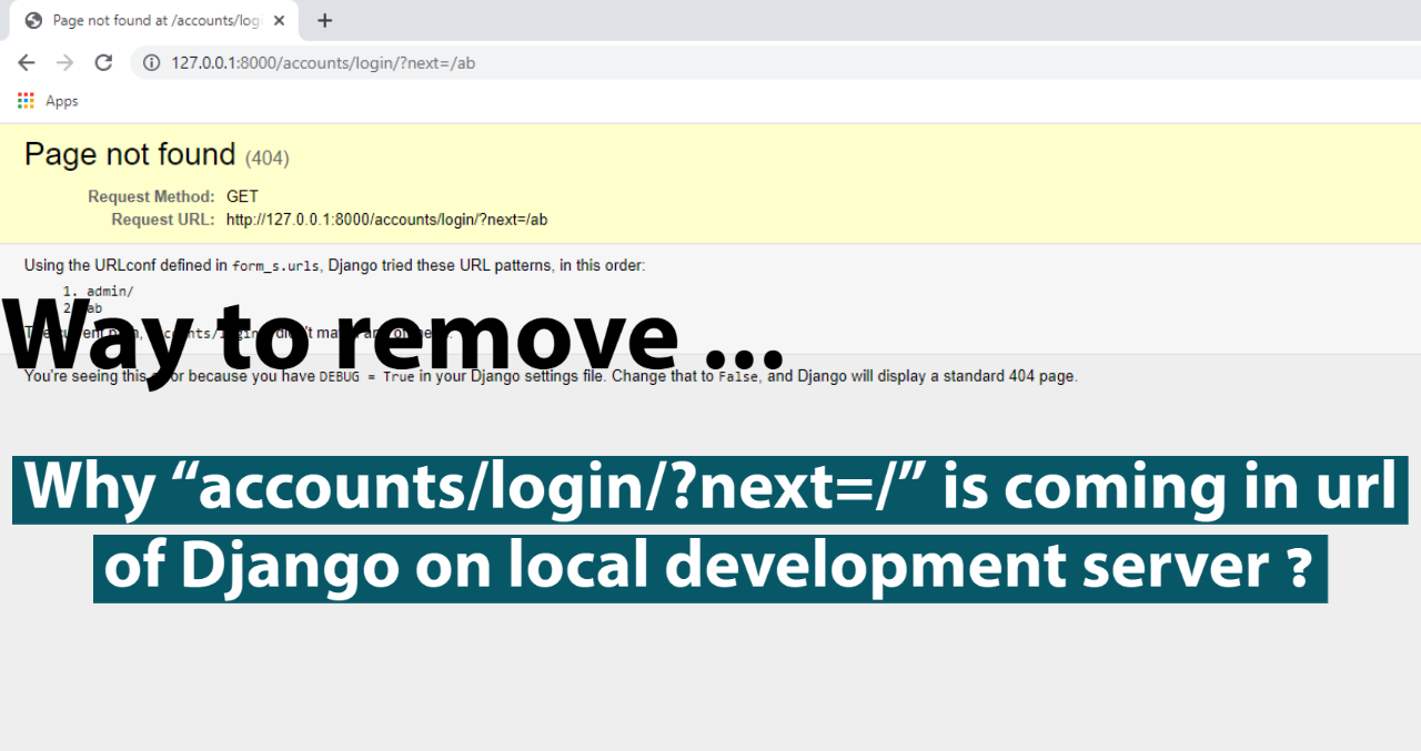 """Why """"accounts/login/?next=/""""  is coming in url of Django on local development server ? 